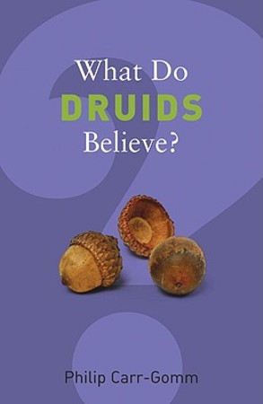 What Do Druids Believe? - Philip Carr-Gomm