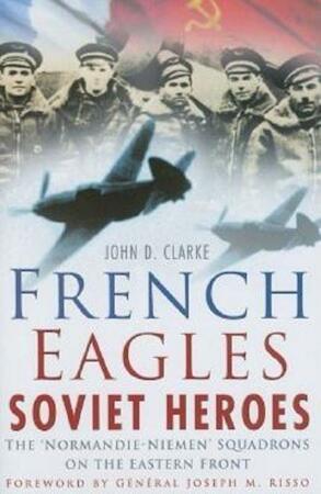 French Eagles, Soviet Heroes - John D. Clarke
