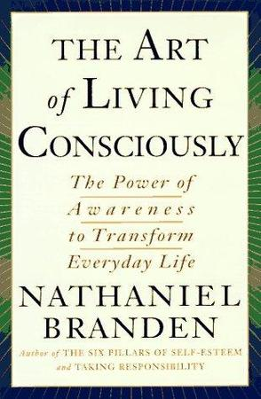 The Art of Living Consciously - Nathaniel Branden
