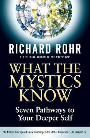 What the Mystics Know - Richard Rohr