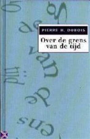 Over de grens van de tijd - Pierre H. Dubois