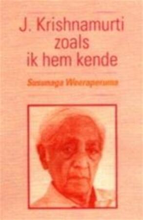 J. Krishnamurti zoals ik hem kende - Susunaga Weeraperuma, Hans van der Kroft