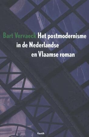 Het postmodernisme in de Nederlandse en Vlaamse roman - Bart Vervaeck