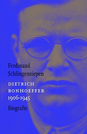 Dietrich Bonhoeffer 1906-1945 - Ferdinand Schlingensiepen