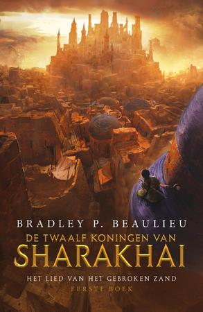 Het Lied van het Gebroken Zand 1 - De Twaalf Koningen van Sharakhai - Bradley P. Beaulieu
