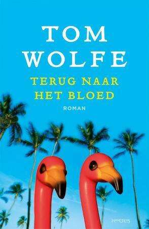 Terug naar het bloed - Tom Wolfe
