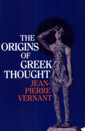 origins greek thought jean pierre vernant Overview of the concept of happiness in the ancient greek  vernant  jean- pierre, the origins of greek thought, new york: cornell university press, 1982:  11.