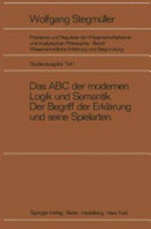 Das ABC der modernen Logik und Semantik, Der Begriff der Erklärung und seine Spielarten - Wolfgang Stegmüller