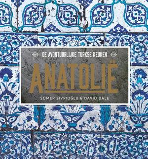 Anatolië - de avontuurlijke Turkse keuken - Somer Sivrioglu, David Dale