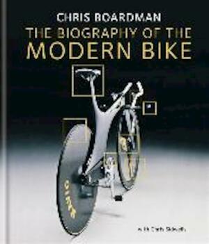 The Biography of the Modern Bike - Chris Boardman, Chris Sidwells