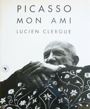 Picasso, mon ami - Lucien Clergue