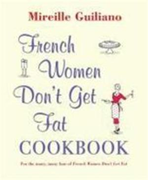 French Women Don't Get Fat Cookbook - Mireille Guiliano ...