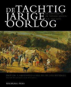 De Tachtigjarige Oorlog - S. Groenveld, H.L.Ph. Amp; Leeuwenberg, M.E.H.N. Amp; Mout