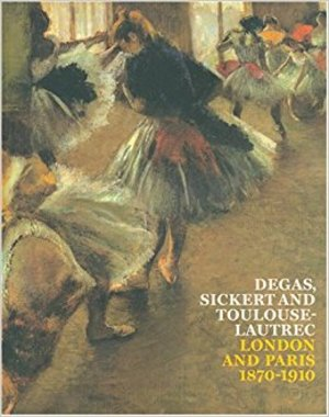 Degas, Sickert and Toulouse-Lautrec - Anna Gruetzner Robins, Richard Thomson