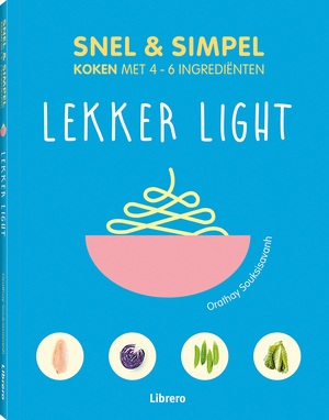 Lekker light - Snel & simpel koken met 4-6 ingrediënten - Orathay Souksisavan