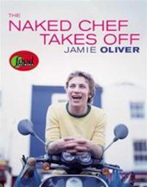 The Naked Chef Takes Off - Jamie Oliver