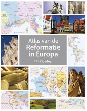 Atlas van de Reformatie in Europa - Tim Dowley