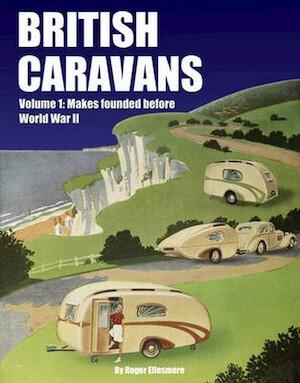 British Caravans - Volume 1: Makes founded before World War II - Roger Ellesmere