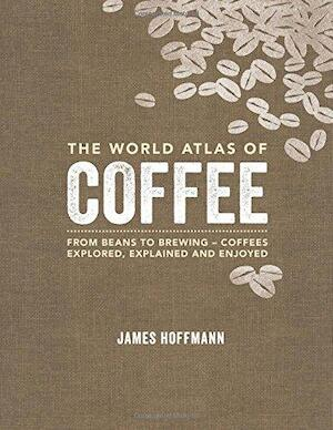 World Atlas of Coffee - James Hoffmann