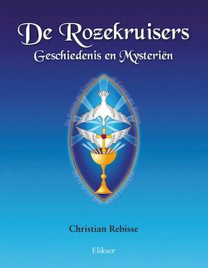 De Rozekruisers Geschiedenis en Mysteri?n - Christian Rebisse