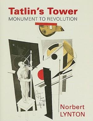Tatlins Tower - Monument to Revolution - Norbert Lynton