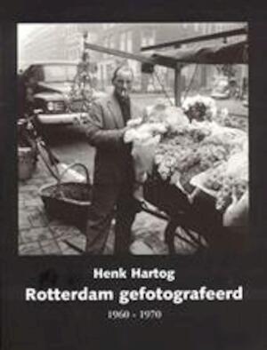 Rotterdam gefotografeerd 1960-1970 - Henk Hartog