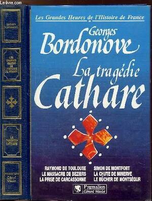La tragédie cathare - Georges Bordonove
