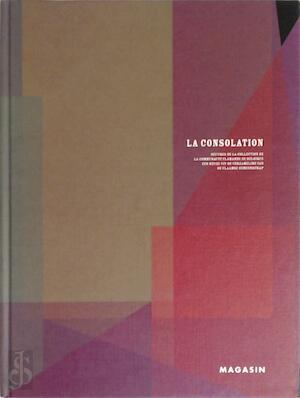La consolation : Oeuvres de la collection de la Communauté flamande de Belgique -