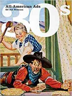 All American Ads of the 30s - Jim Heimann, Steven Heller