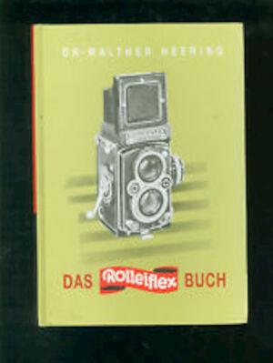 Das Rolleiflex-Buch ; Heering, Walther, Dr. ; Lehrbuch f. Rolleiflex u. Rolleicord. Unter Mitarb. v. Werner Faasch u. Günter von Gfug - Walther Heering