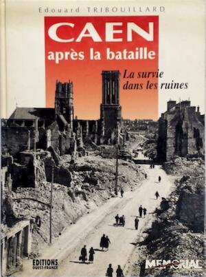 Caen après la bataille - Édouard Tribouillard, Amand Oresme
