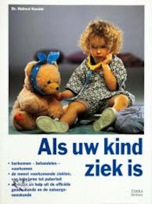 Als uw kind ziek is - Helmut Keudel, Jan Wynsen Bruinsma, Renske de Boer
