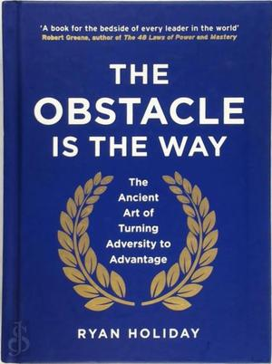 Obstacle is the Way - Ryan Holiday