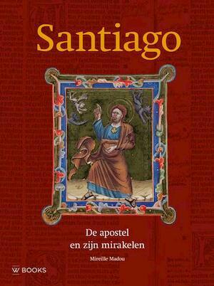 Santiago, de apostel en zijn mirakelen - Mireille Madou