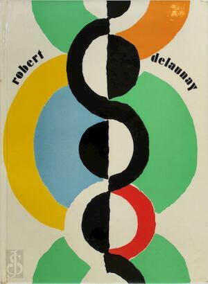 Robert Delaunay, 1885-1941 - Bernard Dorival