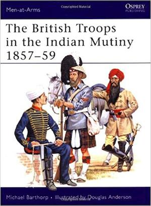 The British Troops in the Indian Mutiny 1857–59 - Michael Barthorp