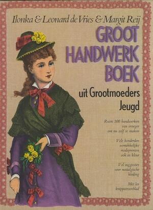 Groot handwerkboek uit grootmoeders jeugd - Ilonka de Vries, Leonard de Vries, Margit Reij