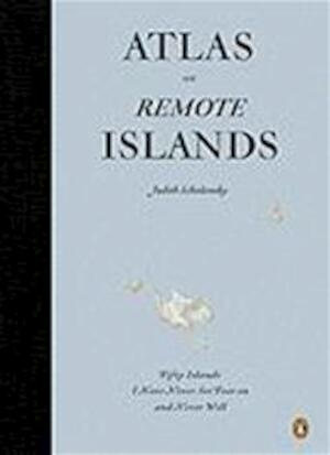 Atlas of Remote Islands - Judith Schalansky