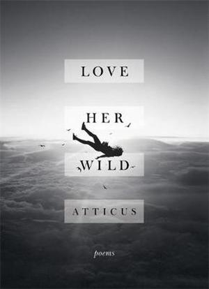 Love Her Wild - Atticus Poetry