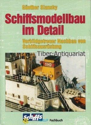 Schiffsmodellbau im Detail - Günther Slansky