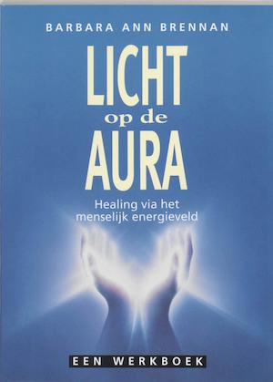 Licht op de aura - Barbara Ann Brennan, Amp, Anna Bol