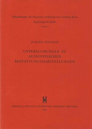 Untersuchungen zu altägyptischen Bestattungsdarstellungen - Jürgen Settgast