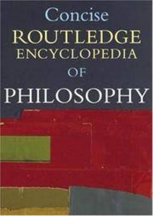 Concise Routledge encyclopedia of philosophy - Routledge (firm)