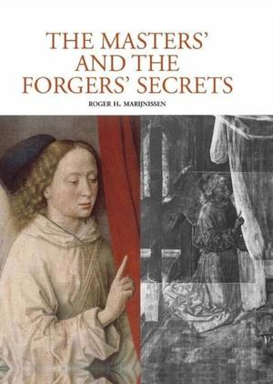The Masters and the Forgers'Secrets - Roger H. Marijnissen