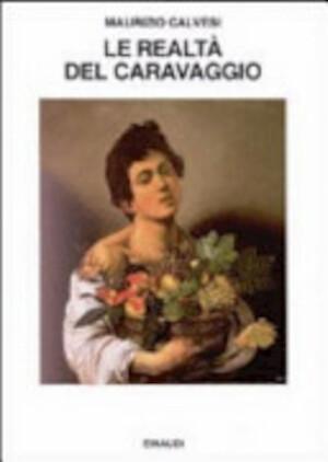 Le realtà del Caravaggio - Maurizio Calvesi