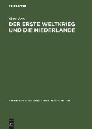 Der Erste Weltkrieg und die Niederlande - Marc Frey