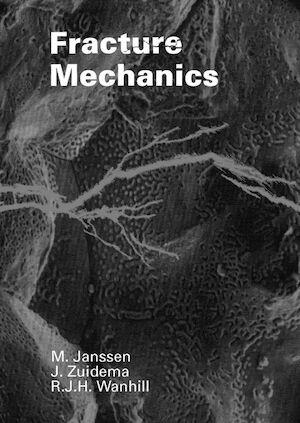 Fracture mechanics - Mark Janssen, J. Zuidema, R.J.H. Wanhill