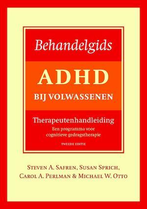 Behandelgids ADHD bij volwassenen, therapeutenhandleiding - tweede editie - Steven A. Safren, Steven Safren, Carola A. Perlman, Carola Perlman, Susan Sprich, Michael W. Otto, Michael Otto