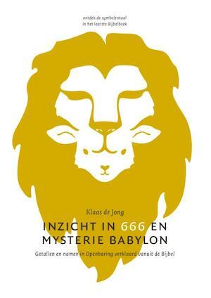 Inzicht in 666 en mysterie Babylon - Klaas de Jong