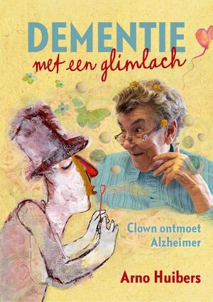 Dementie met een glimlach - Arno Huibers
